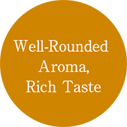Well-Rounded Aroma, Rich Taste
